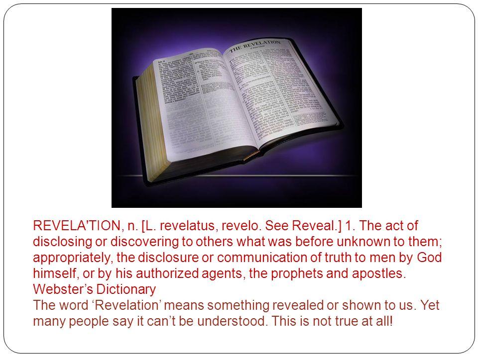 REVELA TION, n. [L. revelatus, revelo. See Reveal. ] 1